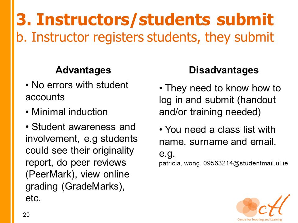 Advantages No errors with student accounts Minimal induction Student awareness and involvement, e.g students could see their originality report, do peer reviews (PeerMark), view online grading (GradeMarks), etc.
