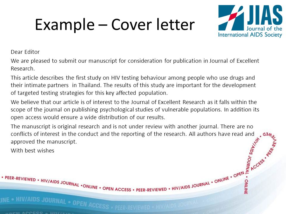 Example – Cover letter Dear Editor We are pleased to submit our manuscript for consideration for publication in Journal of Excellent Research.