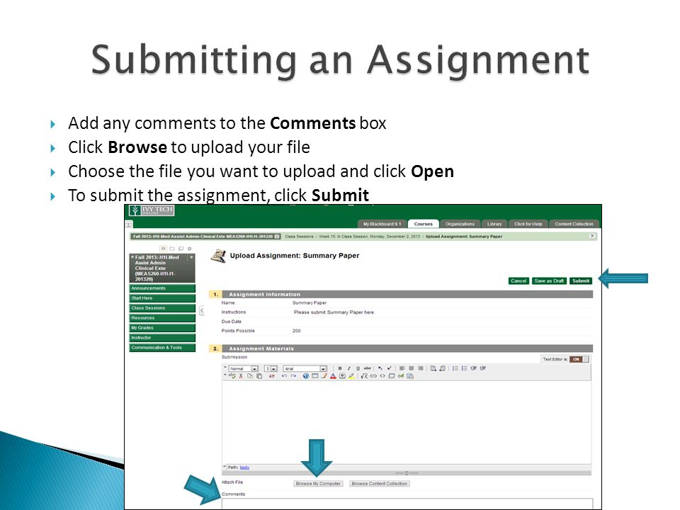  Add any comments to the Comments box  Click Browse to upload your file  Choose the file you want to upload and click Open  To submit the assignment, click Submit