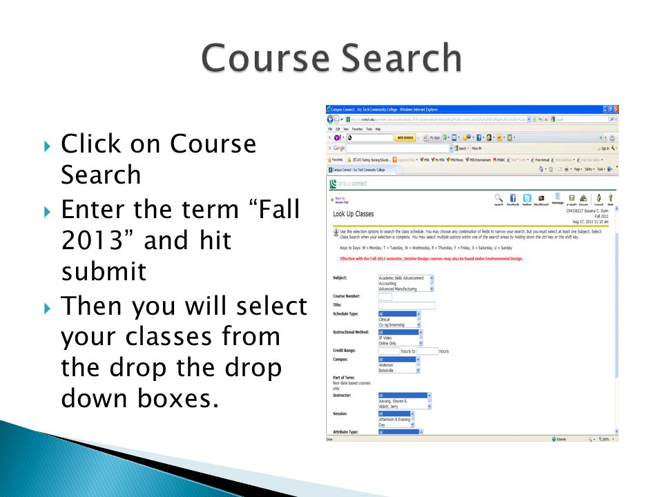  Click on Course Search  Enter the term Fall 2013 and hit submit  Then you will select your classes from the drop the drop down boxes.