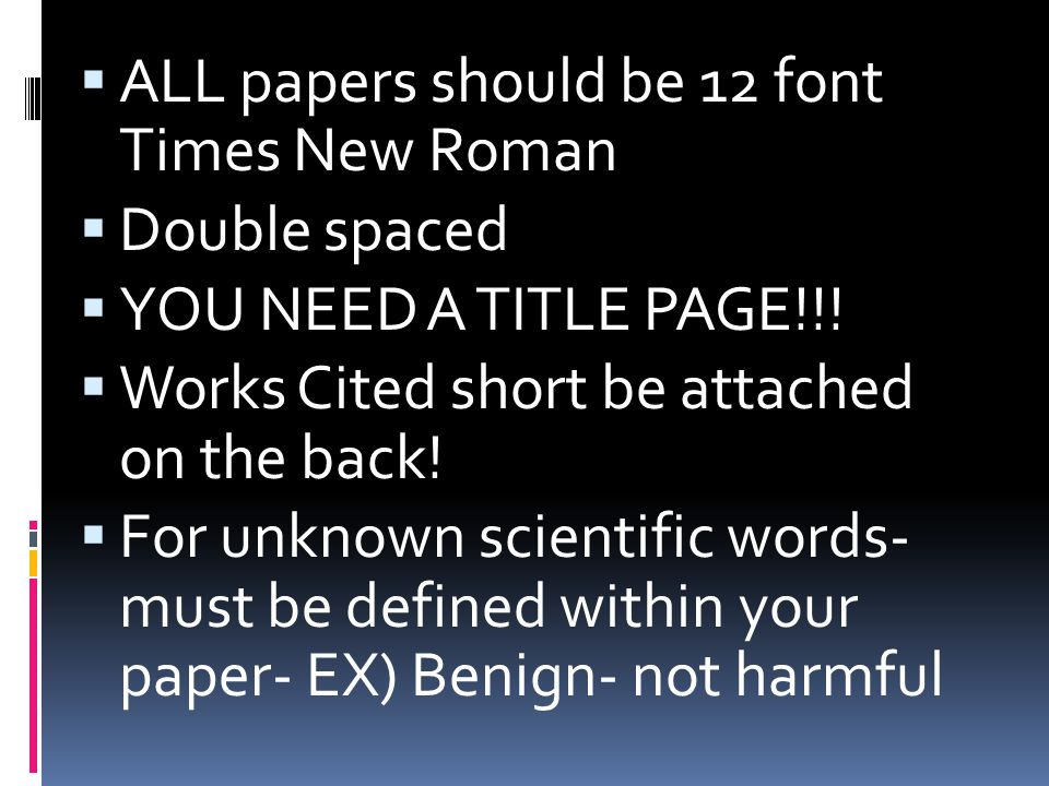  ALL papers should be 12 font Times New Roman  Double spaced  YOU NEED A TITLE PAGE!!.