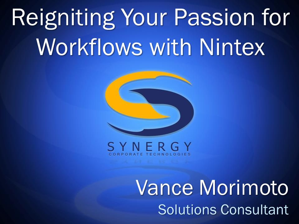 Reigniting Your Passion for Workflows with Nintex Vance Morimoto Solutions Consultant