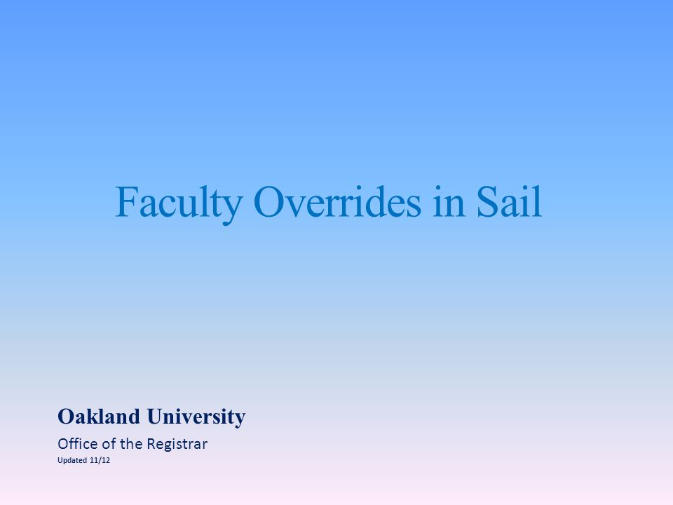 Faculty Overrides in Sail Oakland University Office of the Registrar Updated 11/12