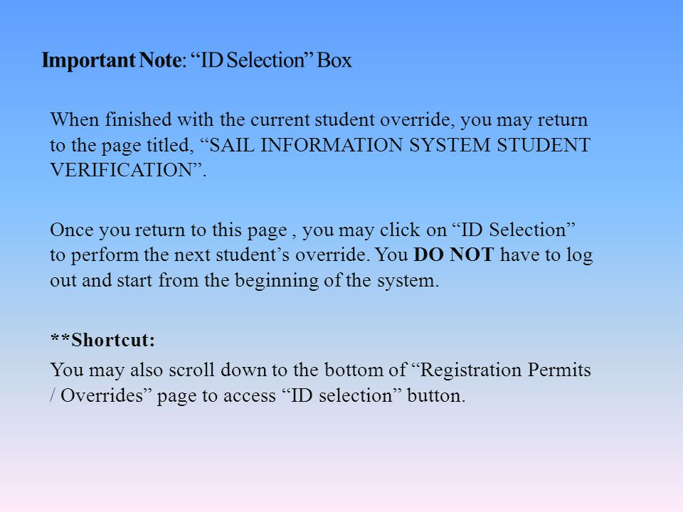 Important Note: ID Selection Box When finished with the current student override, you may return to the page titled, SAIL INFORMATION SYSTEM STUDENT VERIFICATION .