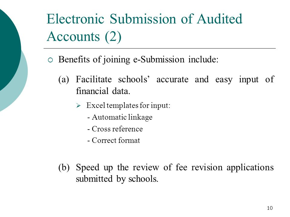 Electronic Submission of Audited Accounts (2)  Benefits of joining e-Submission include: (a)Facilitate schools' accurate and easy input of financial data.