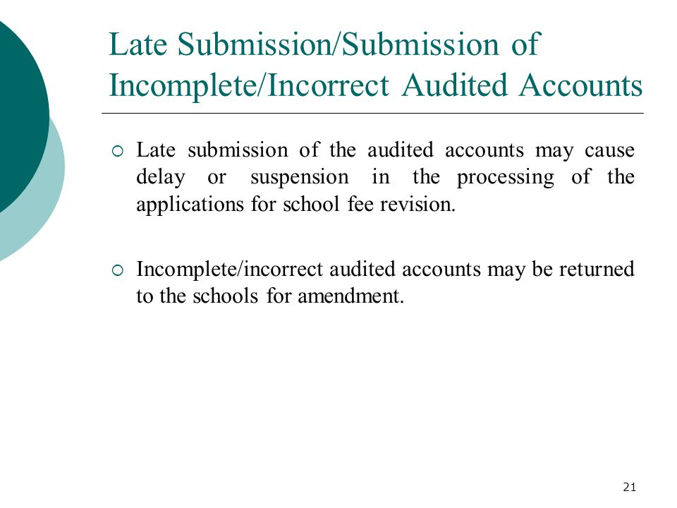 Late Submission/Submission of Incomplete/Incorrect Audited Accounts  Late submission of the audited accounts may cause delay or suspension in the pro
