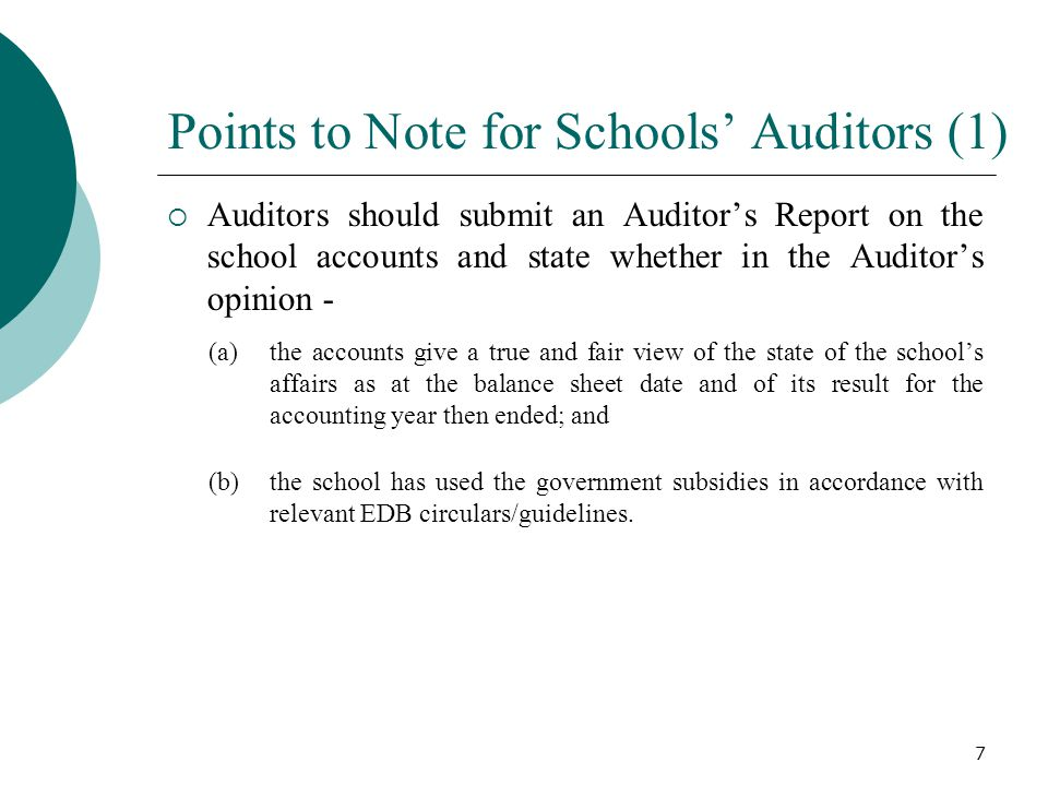 Points to Note for Schools' Auditors (2)  Auditors should draw the attention of the School Management Committees or School Supervisors to weaknesses in internal controls discovered during the course of their audits with recommendations for improvement.