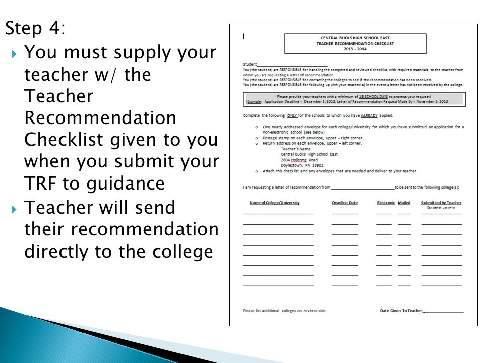 Step 4:  You must supply your teacher w/ the Teacher Recommendation Checklist given to you when you submit your TRF to guidance  Teacher will send t