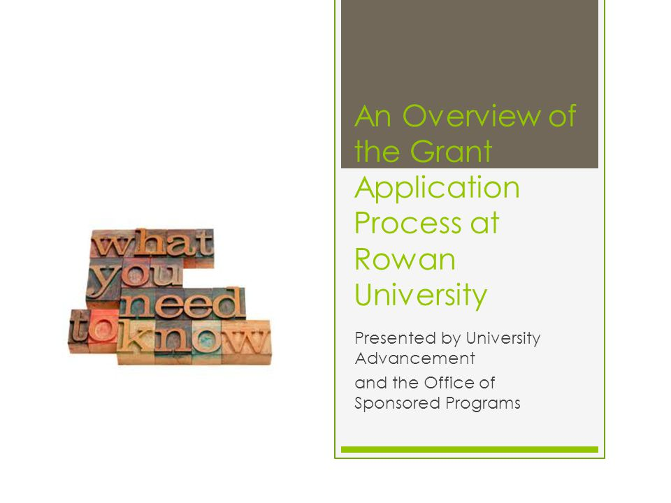 An Overview of the Grant Application Process at Rowan University Presented by University Advancement and the Office of Sponsored Programs