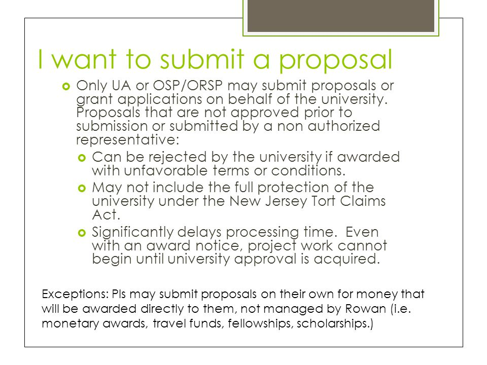 I want to submit a proposal  Only UA or OSP/ORSP may submit proposals or grant applications on behalf of the university. Proposals that are not appro