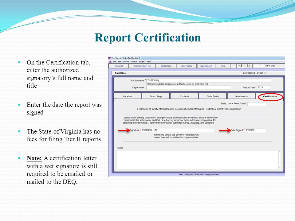 Report Certification  On the Certification tab, enter the authorized signatory's full name and title  Enter the date the report was signed  The Sta