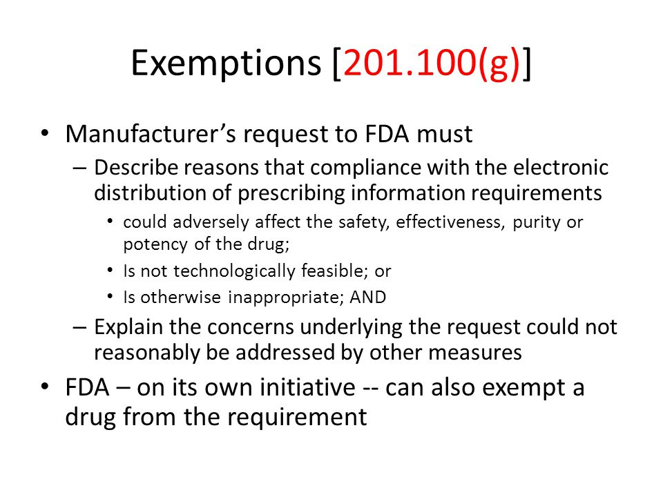 Exemptions [201.100(g)] Manufacturer's request to FDA must – Describe reasons that compliance with the electronic distribution of prescribing informat