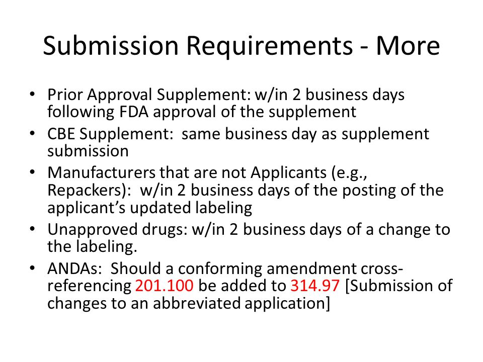Submission Requirements - More Prior Approval Supplement: w/in 2 business days following FDA approval of the supplement CBE Supplement: same business