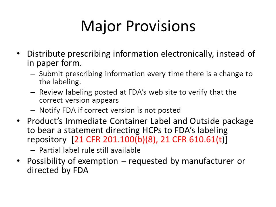 Major Provisions Distribute prescribing information electronically, instead of in paper form. – Submit prescribing information every time there is a c