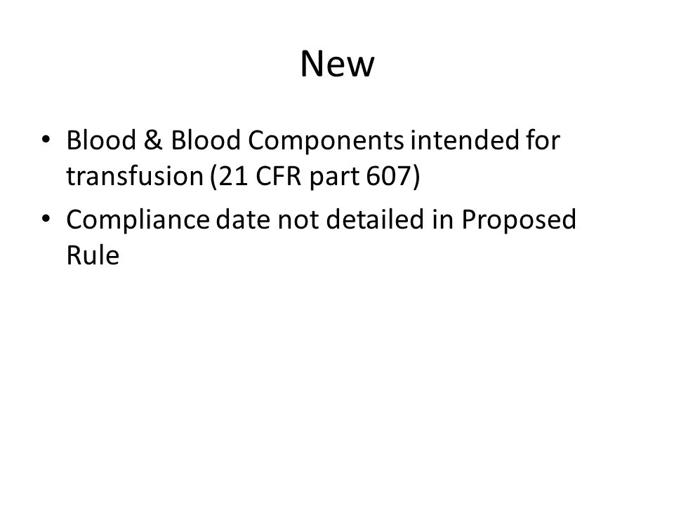 New Blood & Blood Components intended for transfusion (21 CFR part 607) Compliance date not detailed in Proposed Rule
