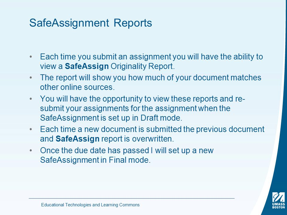 SafeAssignment Reports Each time you submit an assignment you will have the ability to view a SafeAssign Originality Report.
