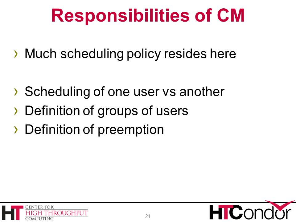 › Much scheduling policy resides here › Scheduling of one user vs another › Definition of groups of users › Definition of preemption Responsibilities