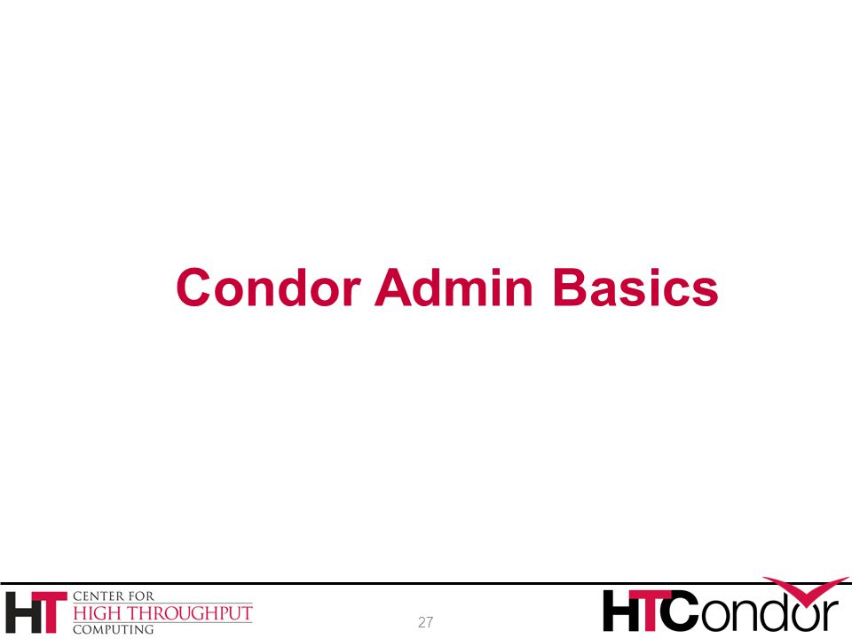 Condor Admin Basics 27