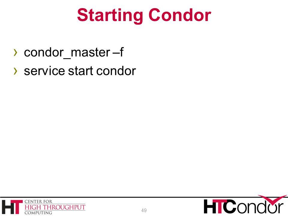 › condor_master –f › service start condor Starting Condor 49