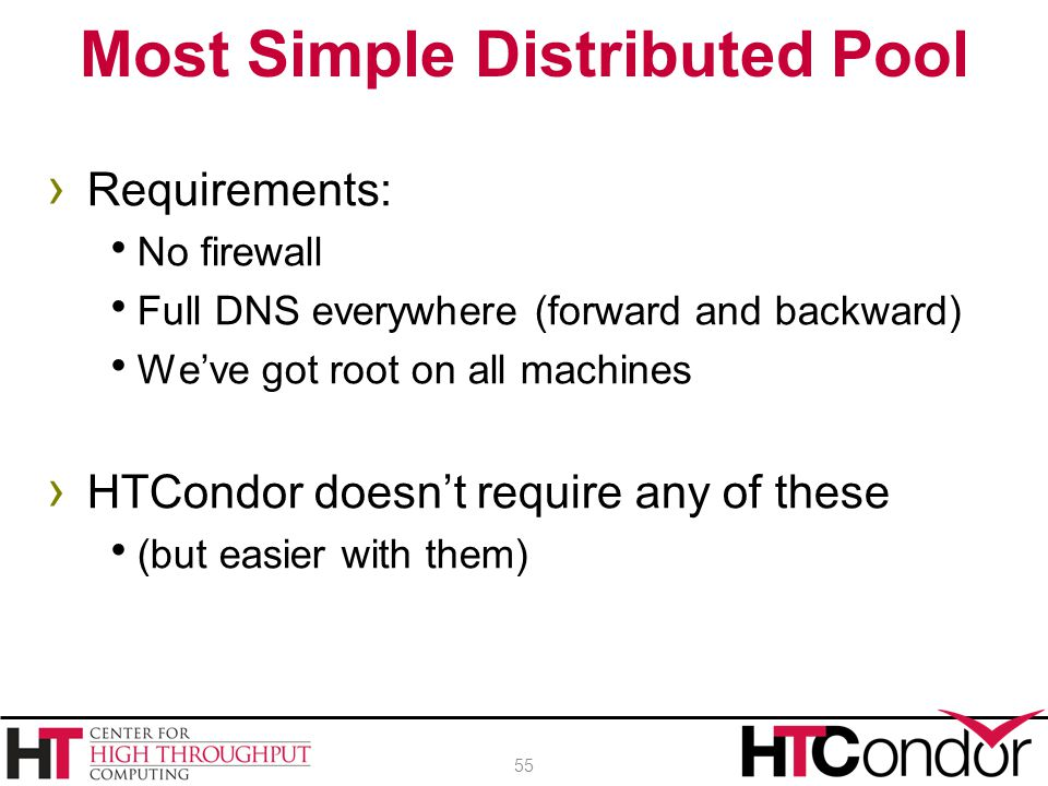 › Requirements:  No firewall  Full DNS everywhere (forward and backward)  We've got root on all machines › HTCondor doesn't require any of these 