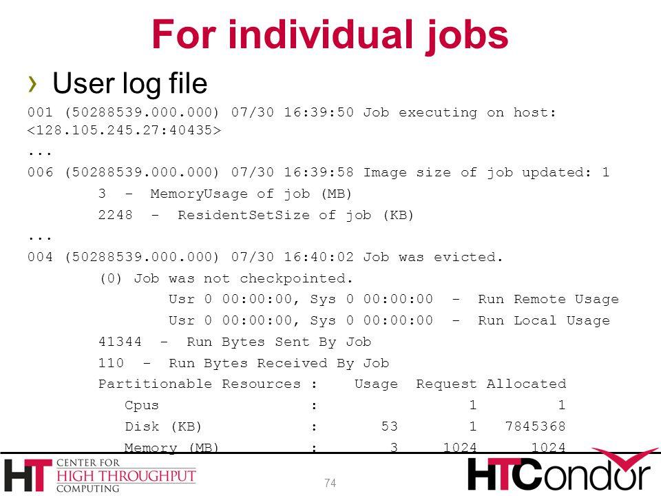 For individual jobs 74 › User log file 001 (50288539.000.000) 07/30 16:39:50 Job executing on host:... 006 (50288539.000.000) 07/30 16:39:58 Image siz
