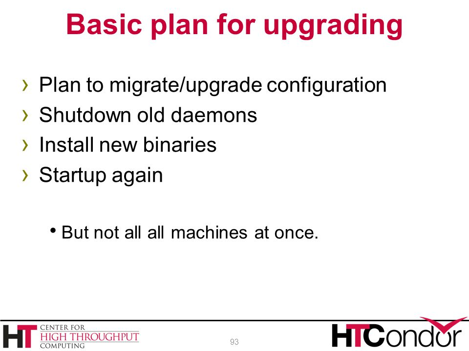 › Plan to migrate/upgrade configuration › Shutdown old daemons › Install new binaries › Startup again  But not all all machines at once. Basic plan f