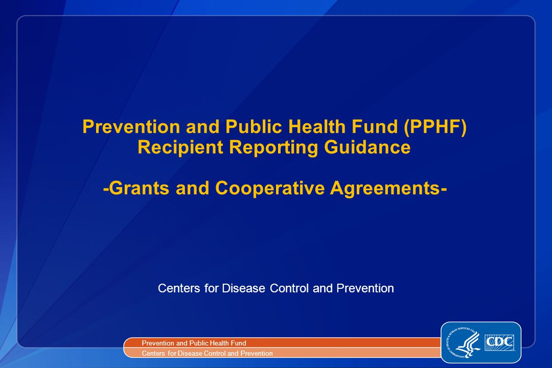 Prevention and Public Health Fund (PPHF) Recipient Reporting Guidance -Grants and Cooperative Agreements- Centers for Disease Control and Prevention P