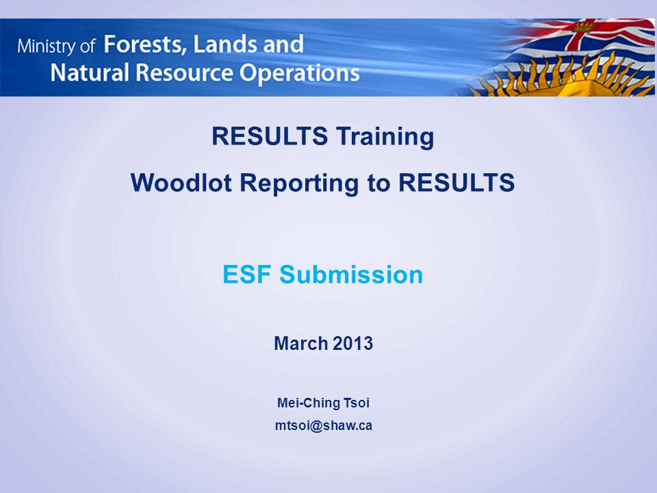 RESULTS Training Woodlot Reporting to RESULTS ESF Submission March 2013 Mei-Ching Tsoi mtsoi@shaw.ca