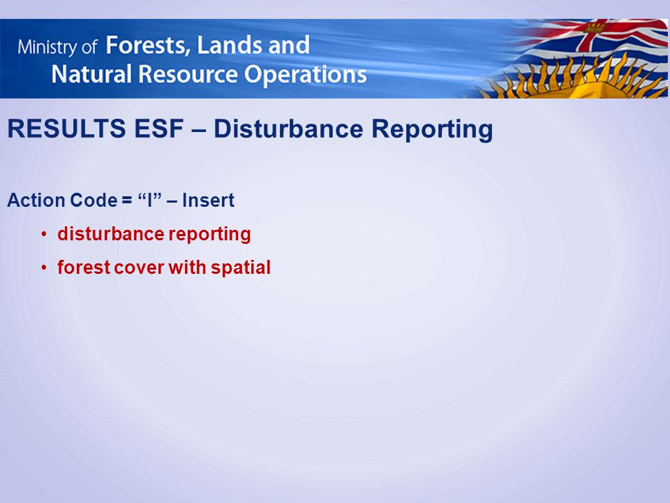 "RESULTS ESF – Disturbance Reporting Action Code = ""I"" – Insert disturbance reporting forest cover with spatial"
