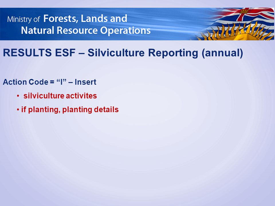 "RESULTS ESF – Silviculture Reporting (annual) Action Code = ""I"" – Insert silviculture activites if planting, planting details"