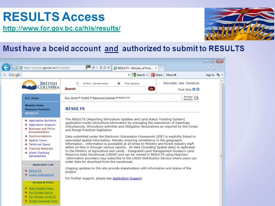 Must have a bceid account and authorized to submit to RESULTS RESULTS Access http://www.for.gov.bc.ca/his/results/