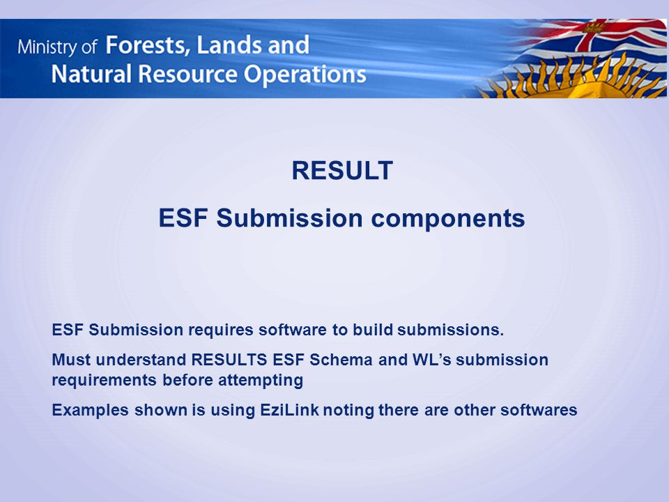 RESULT ESF Submission components ESF Submission requires software to build submissions. Must understand RESULTS ESF Schema and WL's submission require