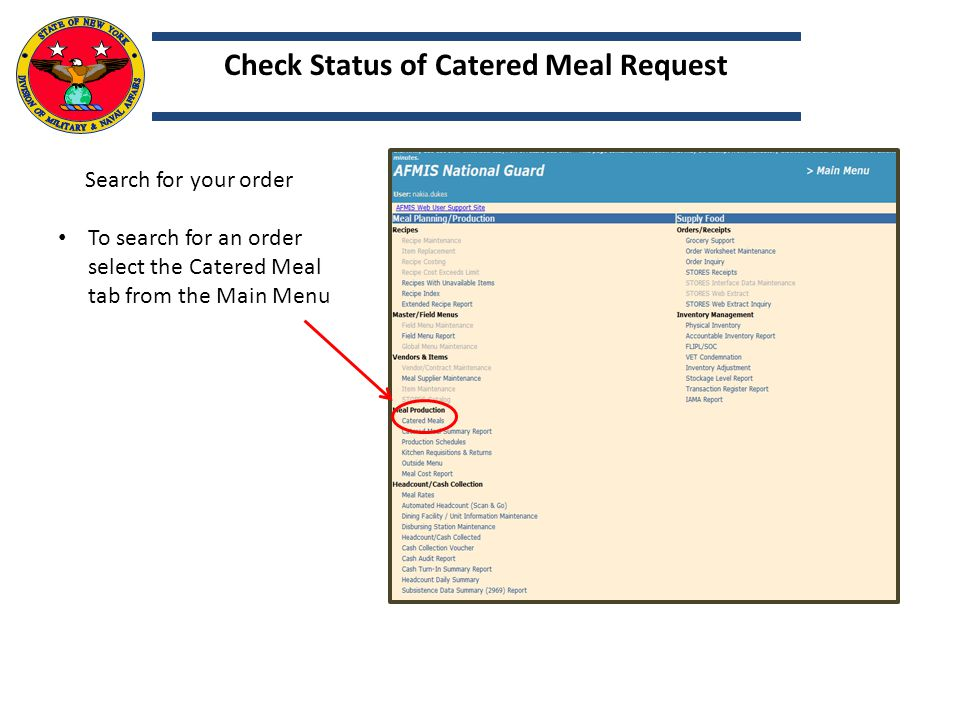 Search for your order To search for an order select the Catered Meal tab from the Main Menu Check Status of Catered Meal Request