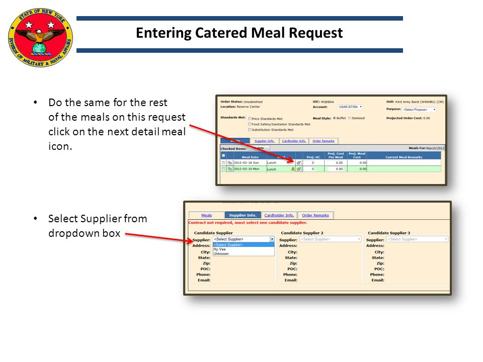 Catered Meals ADMINISTRATIVE REPORTS AND INFO REQUIRED DOCUMENTATION Training Schedule DA 5913 – Request (w/rosters if consolidated) Itemized invoice from vendor reflecting all meal items served during the meal period Copy of the GPC Receipt (Except Contracted Meals) DA 5914 Rations Control Sheets Required Documentation