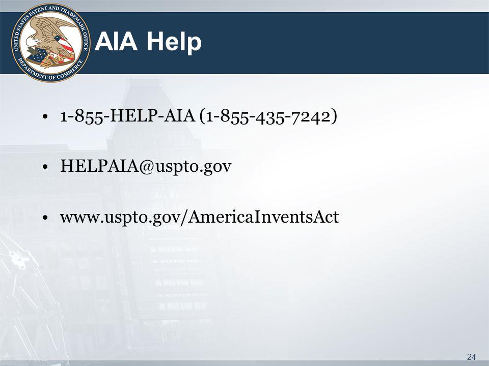 AIA Help 1-855-HELP-AIA (1-855-435-7242) HELPAIA@uspto.gov www.uspto.gov/AmericaInventsAct 24