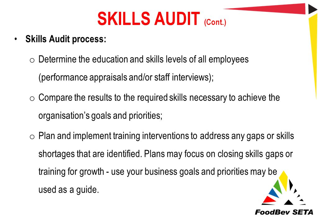 SKILLS AUDIT (Cont.) Skills Audit process: o Determine the education and skills levels of all employees (performance appraisals and/or staff interview