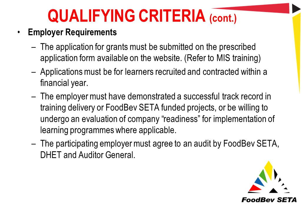 QUALIFYING CRITERIA (cont.) Employer Requirements –The application for grants must be submitted on the prescribed application form available on the we