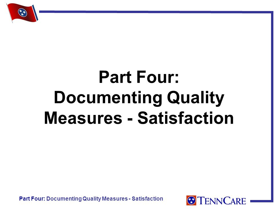 Part Four: Documenting Quality Measures - Satisfaction