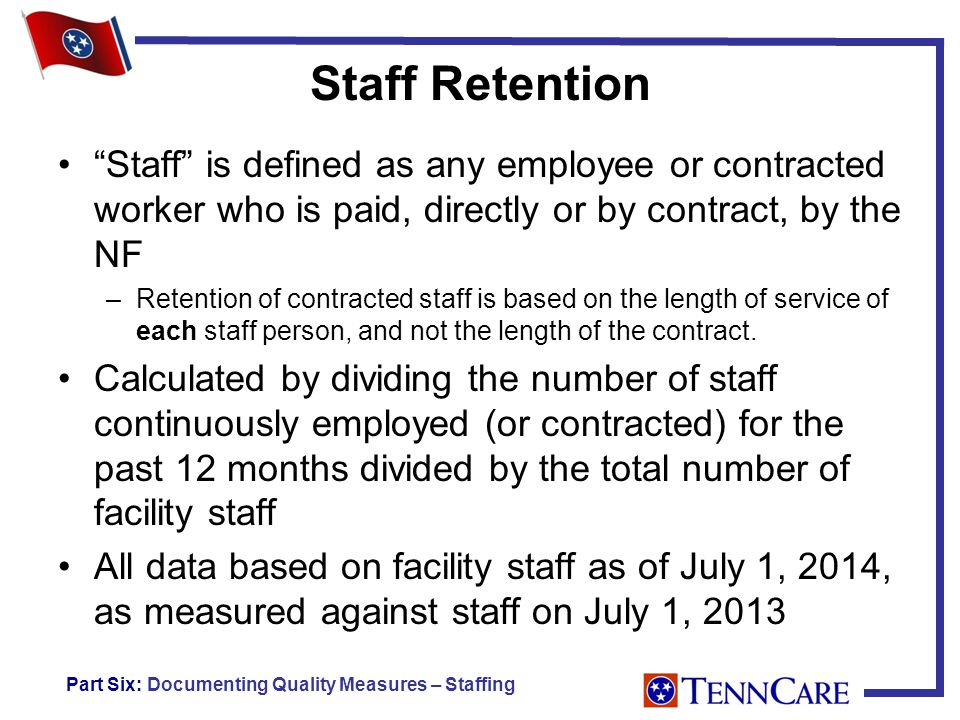 Staff Retention Staff is defined as any employee or contracted worker who is paid, directly or by contract, by the NF –Retention of contracted staff is based on the length of service of each staff person, and not the length of the contract.