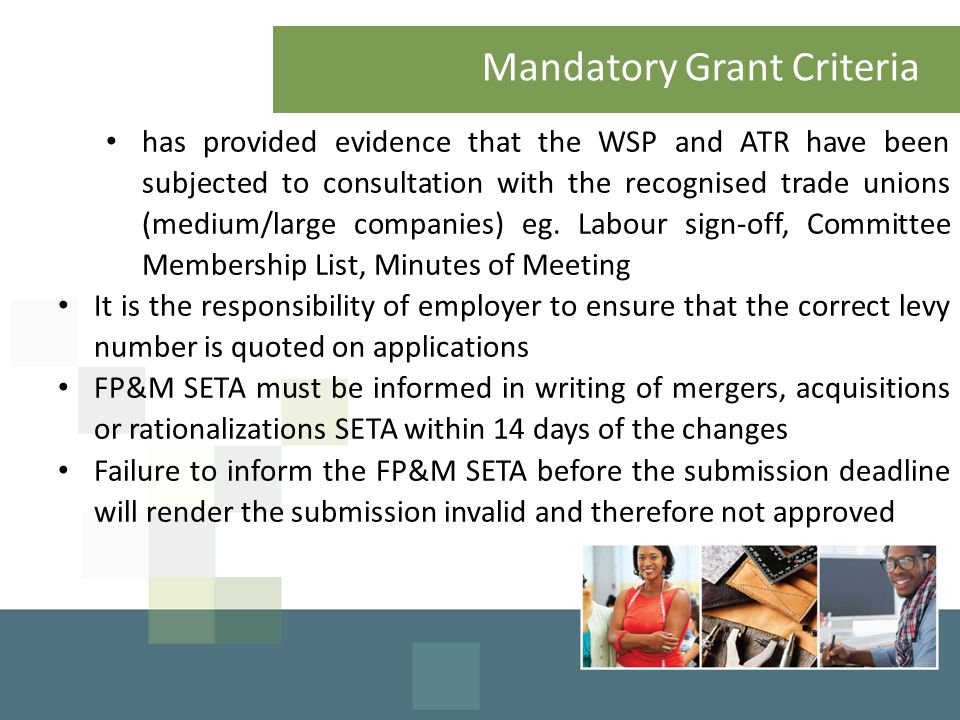 Mandatory Grant Criteria has provided evidence that the WSP and ATR have been subjected to consultation with the recognised trade unions (medium/large companies) eg.