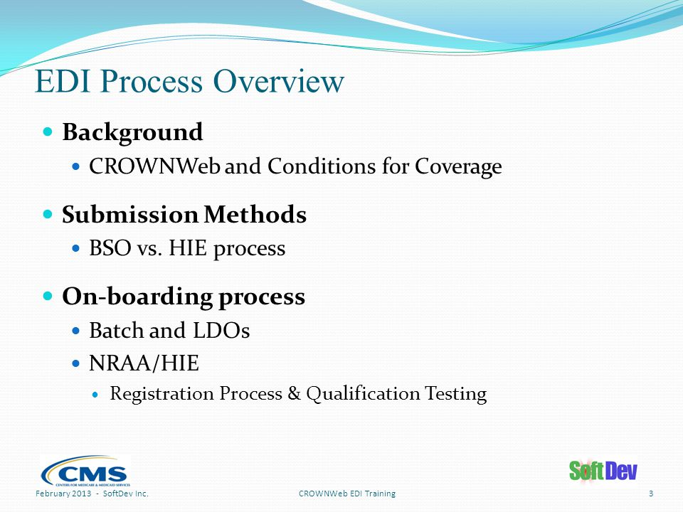 EDI Process Overview Background CROWNWeb and Conditions for Coverage Submission Methods BSO vs.