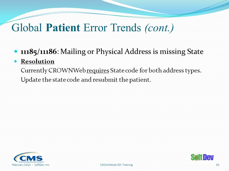 Global Patient Error Trends (cont.) 11185/11186: Mailing or Physical Address is missing State Resolution Currently CROWNWeb requires State code for both address types.