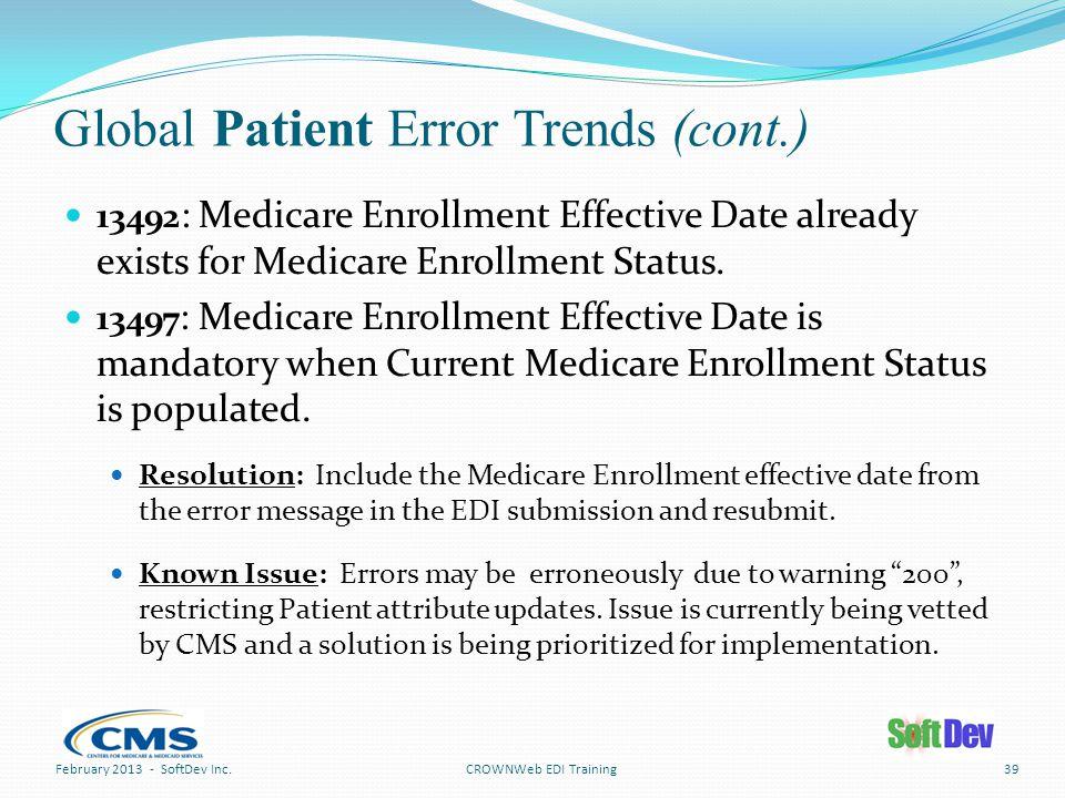 Global Patient Error Trends (cont.) CROWNWeb EDI Training 13492 : Medicare Enrollment Effective Date already exists for Medicare Enrollment Status.
