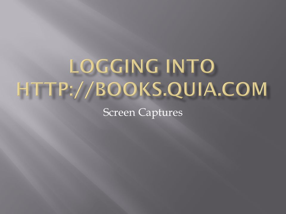 Go to http://books.quia.com to arrive at this log-in page. http://books.quia.com