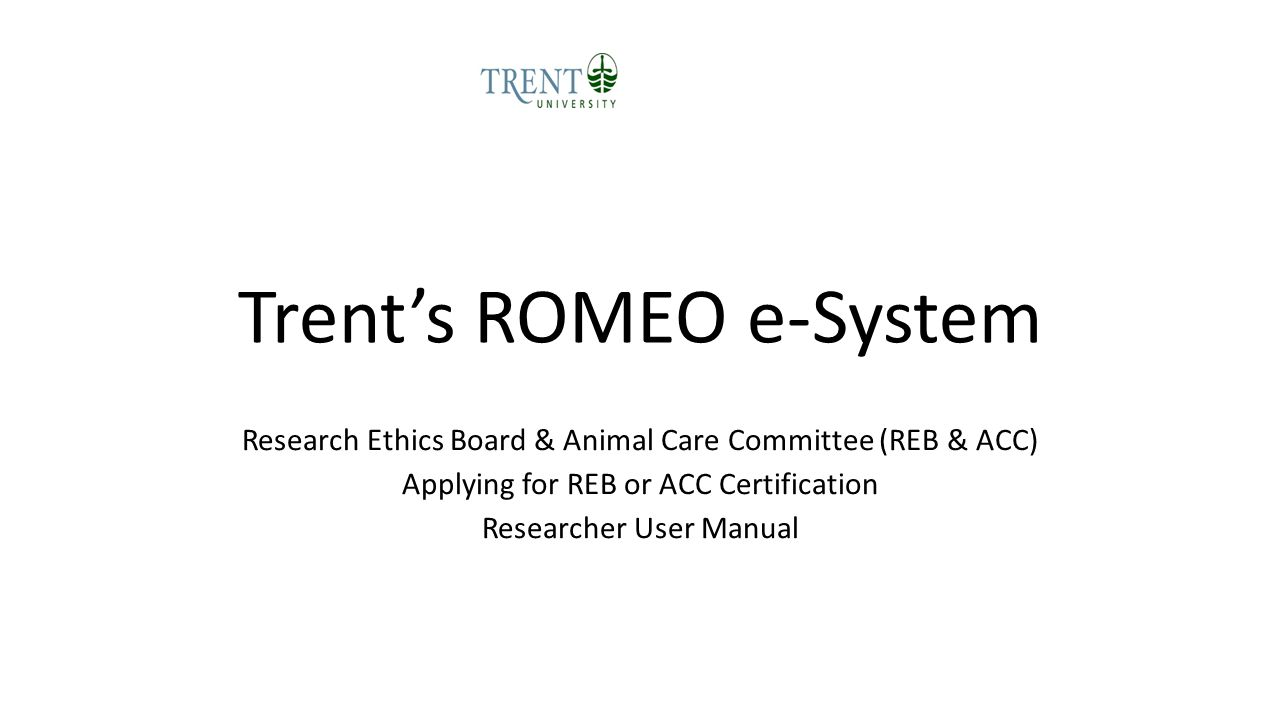 Accessing the Researcher's Portal The Researcher's Portal is available through a single SignOn at the following URL: https://www.trentu.ca/mytrent Log in to the portal Go to tools Scroll down to the ROMEO portal icon