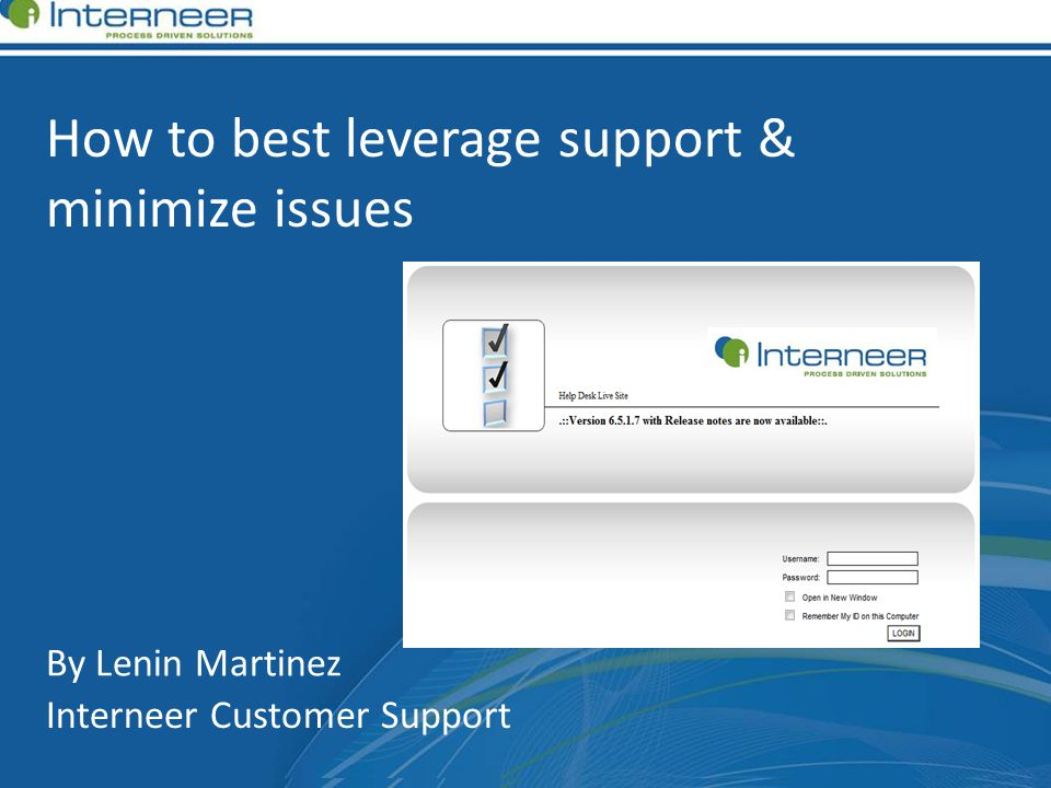 How to best leverage support & minimize issues By Lenin Martinez Interneer Customer Support