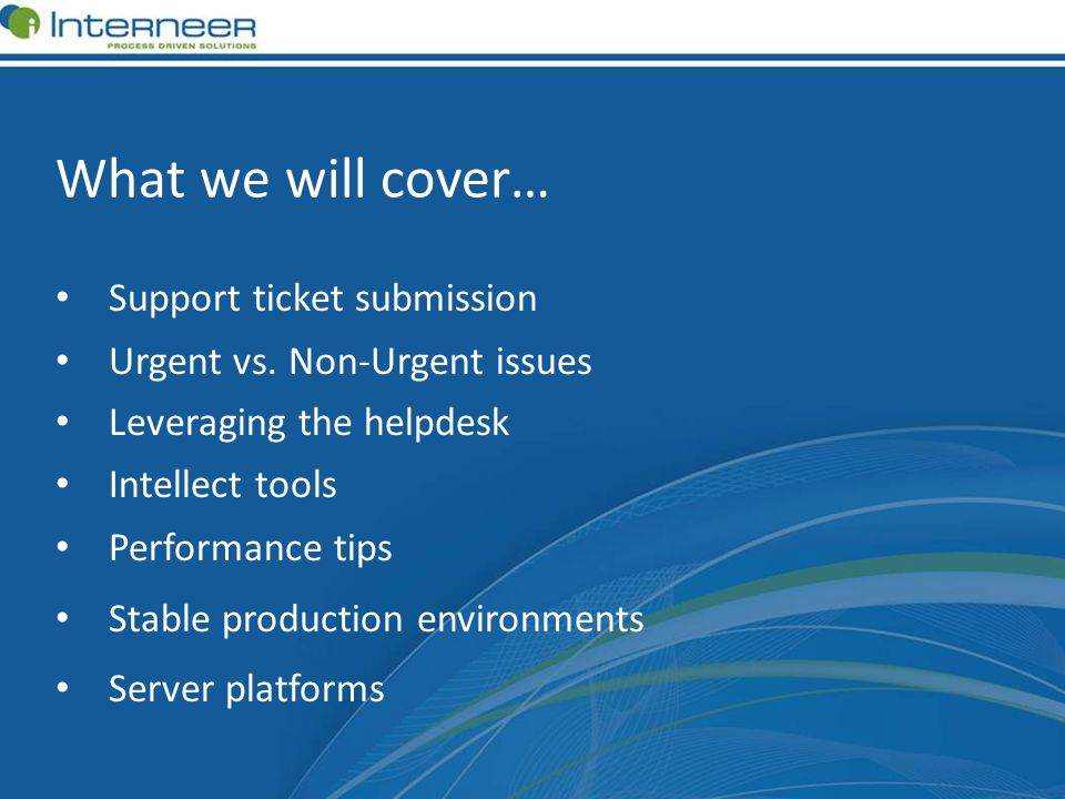 What we will cover… Support ticket submission Urgent vs.