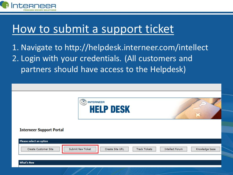 How to submit a support ticket 1.Navigate to http://helpdesk.interneer.com/intellect 2.Login with your credentials.