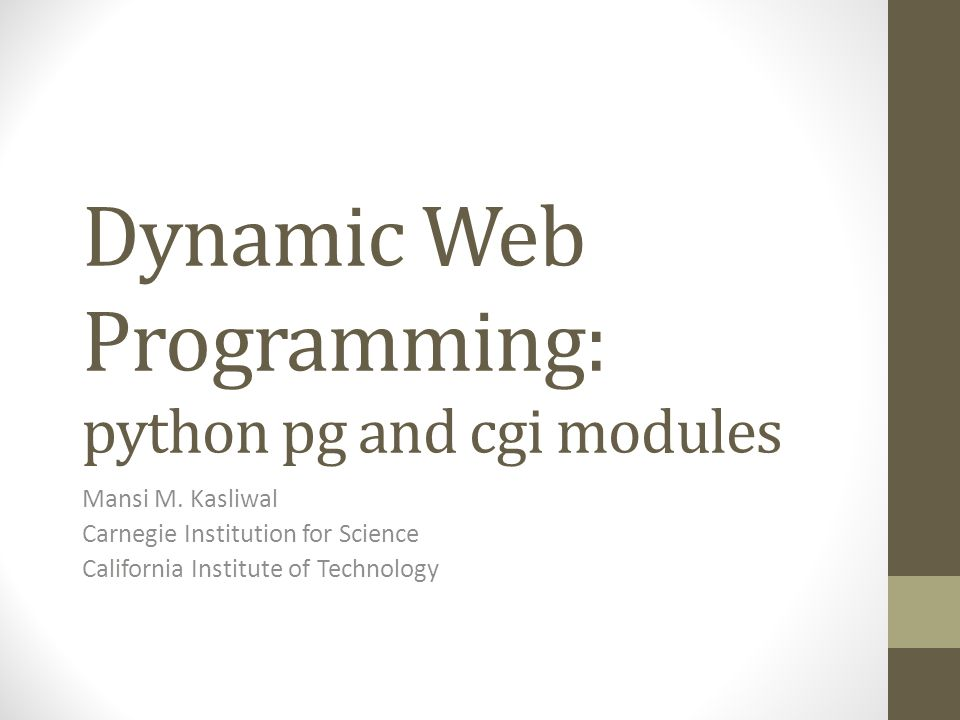 Dynamic Web Programming: python pg and cgi modules Mansi M.