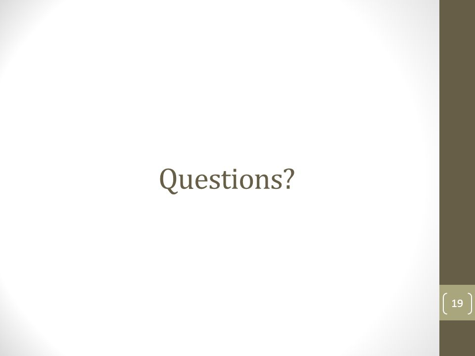 Questions? 19